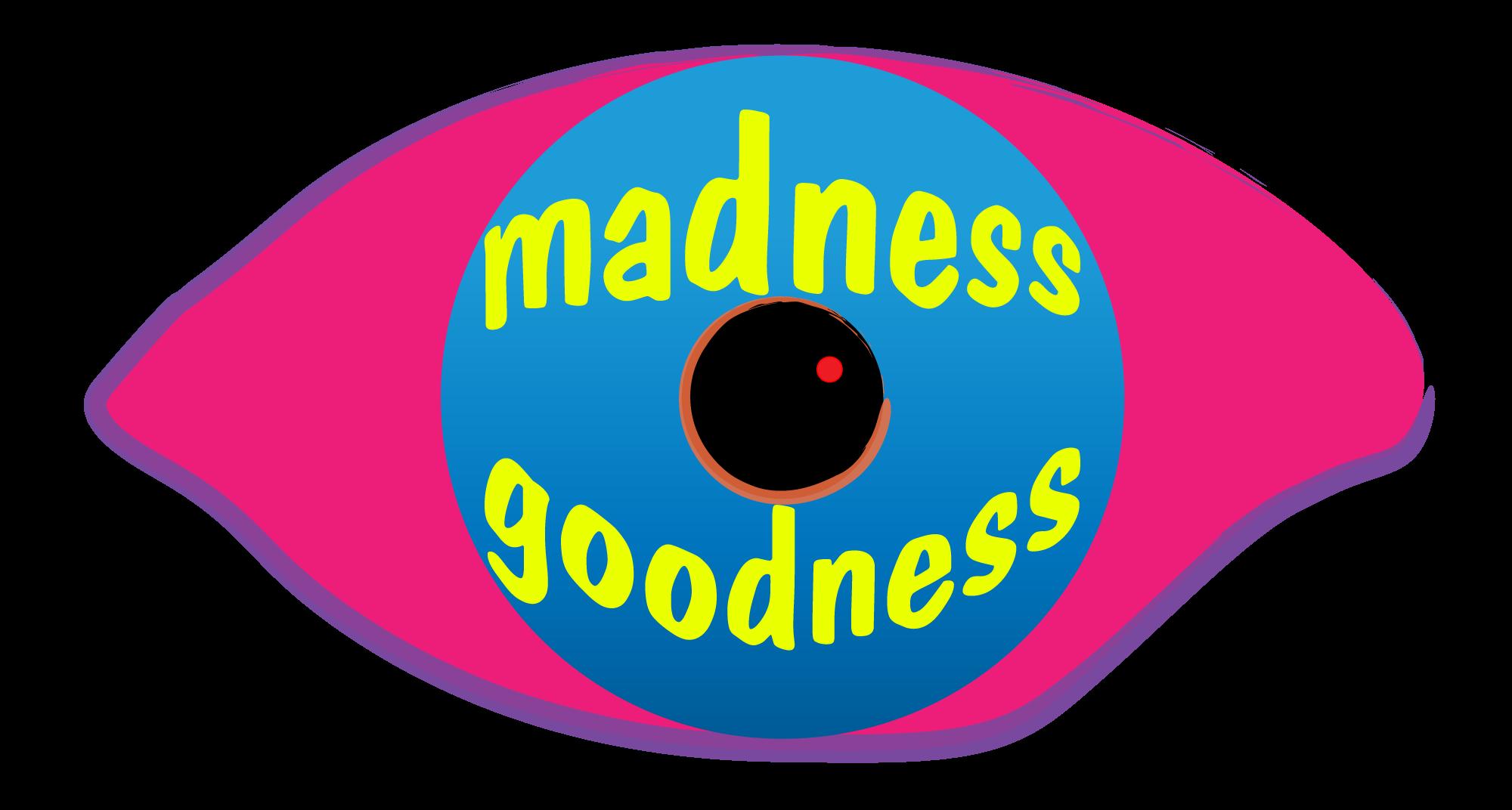 MADNESS GOODNESS